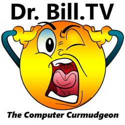 Dr  Bill TV | The Computer Curmudgeon - Join Dr  Bill as he examines